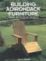 Building Adirondack Furniture: The Art, the History, & How-To