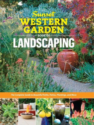 Sunset Western Garden Book of Landscaping: The Complete Guide to Beautiful Paths, Patios, Plantings, and More