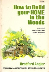 How to Build Your Home in the Woods (Log Cabins, Camping Shelters, Rustic Furniture)